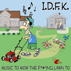 I.D.F.K. / music to mow the F*#^ing lawn to cd