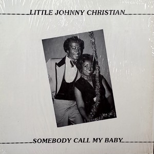 Little Johnny Christian - Somebody Call My Baby