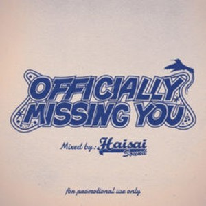 OFFICIALLY MISSING YOU mixed by HAISAI sound