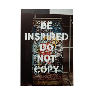 BE INSPIRED, DO NOT COPY