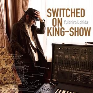 内田雄一郎〔SWITCHED ON KING-SHOW〕