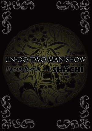UN-DO TWO MAN SHOW