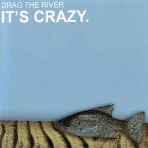 【USED】DRAG THE RIVER / It's Crazy