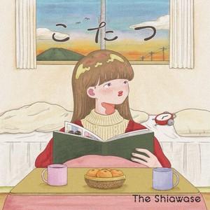 The Shiawase / こたつ
