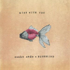 ASUKA ANDO x BUSHMIND / KISS WITH YOU 7""