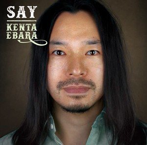 『SAY』 Kenta Ebara / 2017 / CD