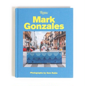 MARK GONZALES / Mark Gonzales著 / Sem Rubio写真 / RIZZOLI INTERNATIONAL PUBLICATIONS INC出版