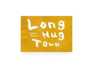 Long Hug Town 【水島 貴大】