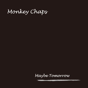 Monkey Chaps  4th album  「Maybe Tomorrow」