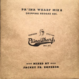 PA'INA WHARF MIX2 ~DRIPPING REGGAE ED~ MIX by JACKEY