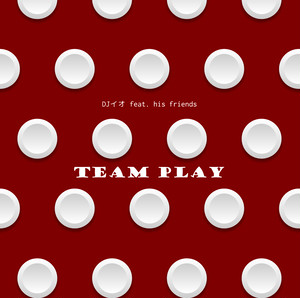 TEAM PLAY / DJイオ
