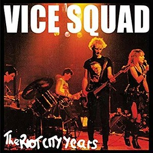 VICE SQUAD/THE RIOT CITY YEARS