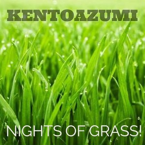 kentoazumi 44th 配信限定シングル Nights of Grass!(MP3)