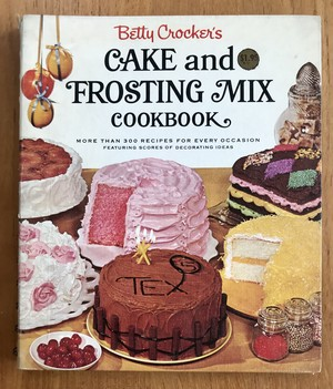 Betty Crocker's CAKE and FROSTING MIX COOKBOOK