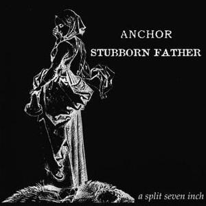 ANCHOR / STUBBORN FATHER「a split seven inch」