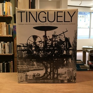 TINGUELY:Catalogue raisonne Sculptures and Reliefs 1954-1968/Jean Tinguely(ジャン・ティンゲリー)