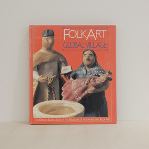 古書 再入荷 Folk Art from the Global Village / The Girard Collection at the Museum of International Folk Art