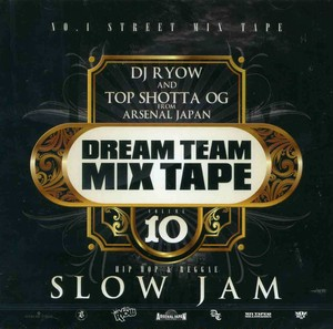 DJ RYOW & TOP SHOTTA OG from ARSENAL JAPAN / DREAM TEAM MIX TAPE vol.10