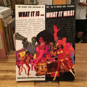 WHAT IT IS ... WHAT IT WAS! The Black Film Explosion Of The 70's In Words And Pictures
