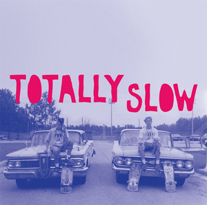 totally slow / self titled 12""
