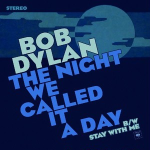BOB DYLAN/THE NIGHT WE CALLED IT A DAY