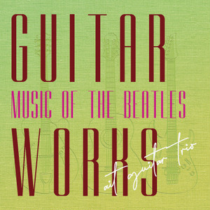 "ait guitar trio "" GUITAR WORKS "" -music of THE BEATLES-"
