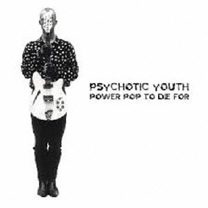 Psychotic Youth / Power Pop To Die For (CD)