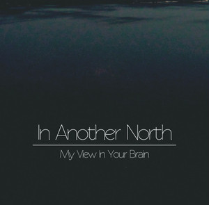 In Another North / My View In Your Brain