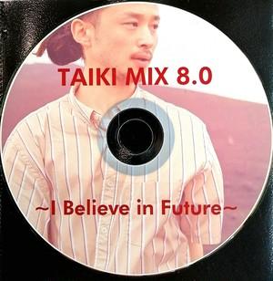 【CD盤】TAIKI MIX 8.0 ~I believe in Future~