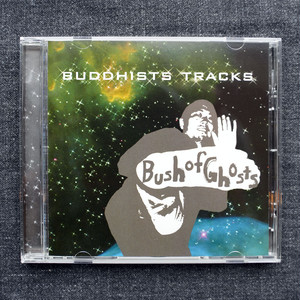 CD 「BUDDHISTS TRACKS」BUSH OF GHOSTS