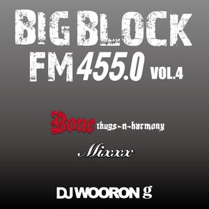 BIG BLOCK FM455.0 vol.4 [Bone Thugs-n-Harmony Mixxx!!!]