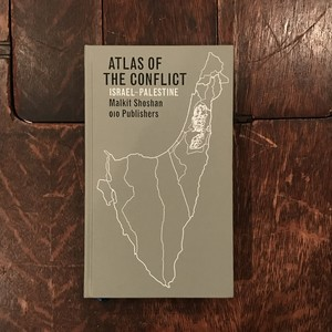 Atlas of the Conflict: Israel-Palestine / マルキット・ショーシャン(Malkit Shoshan)