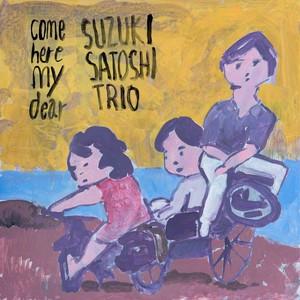 鈴木恵TRIO | come here my dear