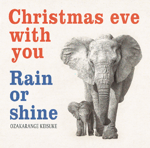Christmas eve with you / Rain or shine