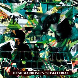 "DEAD MARRONICS - ""SOMATERIAL"""