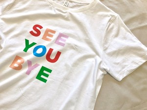 """""""SEE YOU BYE"""" Tee / Tシャツ"""