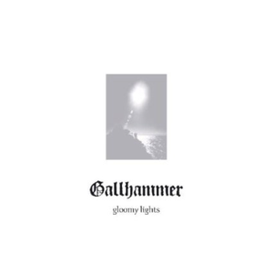 "GALLHAMMER ""GLOOMY LIGHTS"""