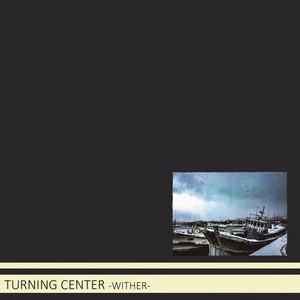 【ディストロ】TURNING CENTER / WITHER(CD)
