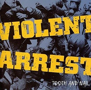 VIOLENT ARREST/TOOTH AND NAIL