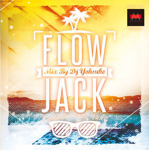 【FLOW JACK -SUMMER TIME TUNE- Mix By DJ YOHSUKE】(MIX CD)