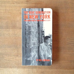 The Beat Generation In New York ; A Walking Tour Of Jack Kerouac's City