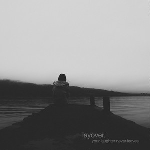 layover「Your Laughter Never Leaves」