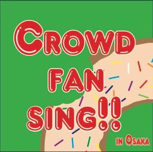 Crowd Fan Sing!! in Osaka