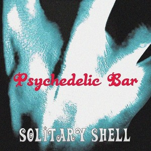 Psychedelic Bar/Solitary Shell(デジタル配信)