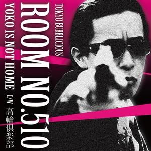 東京バブリシャス「ROOM NO.510」
