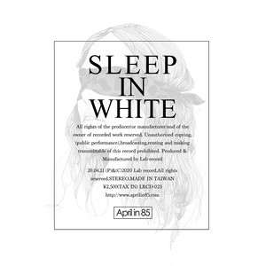 SLEEP IN WHITE / April in 85