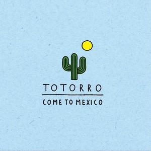 Totorro 「COME TO MEXICO」