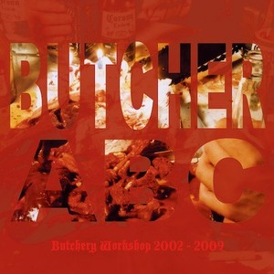 BUTCHER ABC/Butchery Workshop 2002-2009