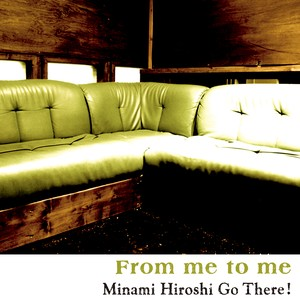 From me to me / Minami Hiroshi Go There!(再発盤CD)