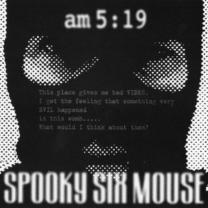 【SPOOKY SIX MOUSE】am 5:19